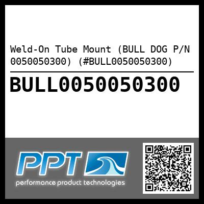 Weld-On Tube Mount (BULL DOG P/N 0050050300) (#BULL0050050300)