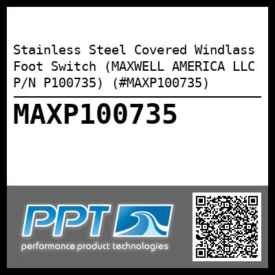 Stainless Steel Covered Windlass Foot Switch (MAXWELL AMERICA LLC P/N P100735) (#MAXP100735)