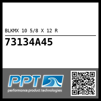 BLKMX 10 5/8 X 12 R - Click Here to See Product Details