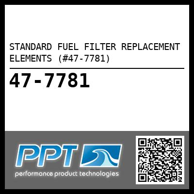 STANDARD FUEL FILTER REPLACEMENT ELEMENTS (#47-7781) - Click Here to See Product Details
