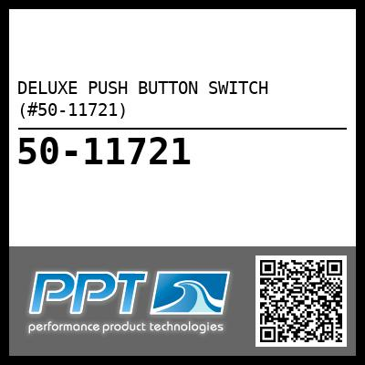 DELUXE PUSH BUTTON SWITCH  (#50-11721) - Click Here to See Product Details