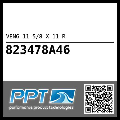 VENG 11 5/8 X 11 R - Click Here to See Product Details