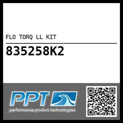 FLO TORQ LL KIT - Click Here to See Product Details