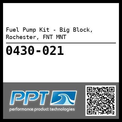 Fuel Pump Kit - Big Block, Rochester, FNT MNT - Click Here to See Product Details