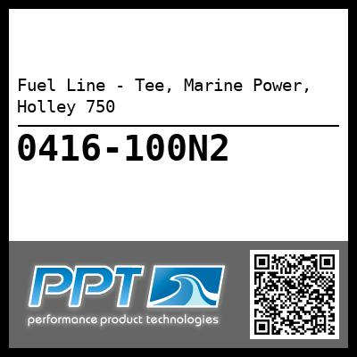Fuel Line - Tee, Marine Power, Holley 750 - Click Here to See Product Details