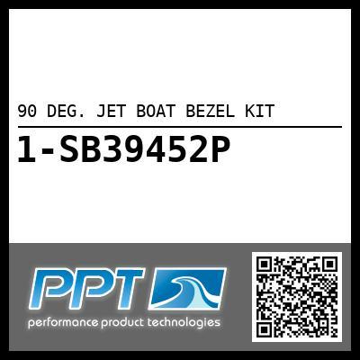 90 DEG. JET BOAT BEZEL KIT - Click Here to See Product Details