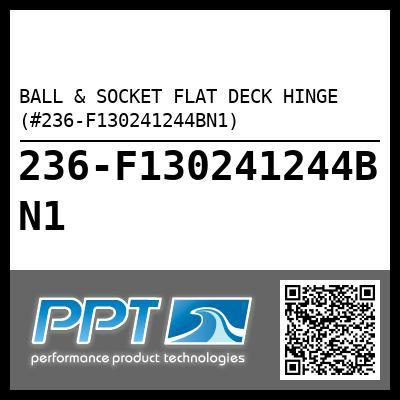 BALL & SOCKET FLAT DECK HINGE (#236-F130241244BN1) - Click Here to See Product Details
