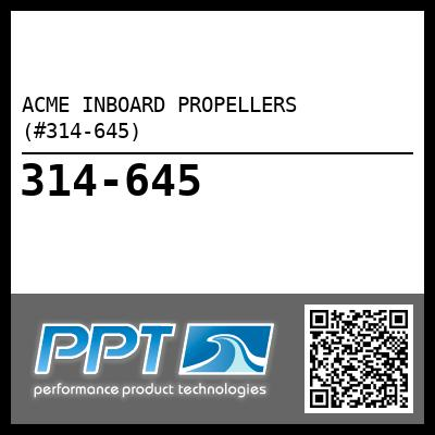 ACME INBOARD PROPELLERS (#314-645) - Click Here to See Product Details