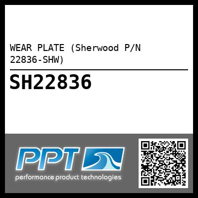 WEAR PLATE (Sherwood P/N 22836-SHW) - Click Here to See Product Details