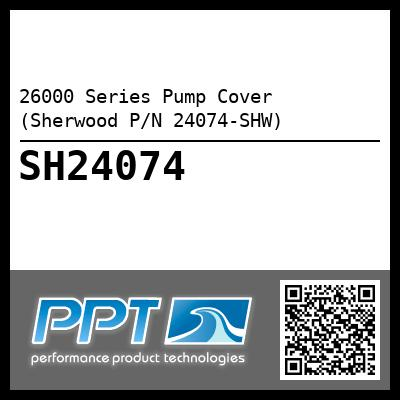 26000 Series Pump Cover (Sherwood P/N 24074-SHW) - Click Here to See Product Details