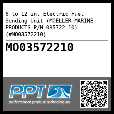 6 to 12 in. Electric Fuel Sending Unit (MOELLER MARINE PRODUCTS P/N 035722-10) (#MO03572210) - Click Here to See Product Details