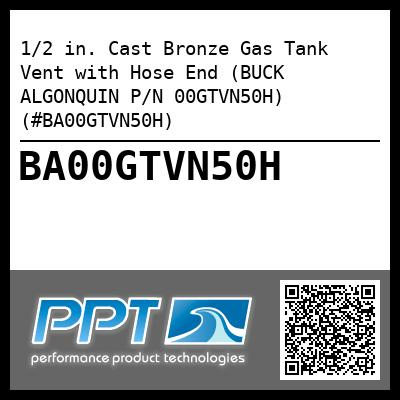 1/2 in. Cast Bronze Gas Tank Vent with Hose End (BUCK ALGONQUIN P/N 00GTVN50H) (#BA00GTVN50H) - Click Here to See Product Details