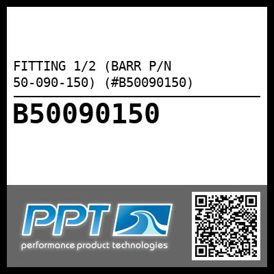 FITTING 1/2 (BARR P/N 50-090-150) (#B50090150) - Click Here to See Product Details