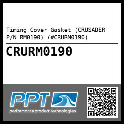 Timing Cover Gasket (CRUSADER P/N RM0190) (#CRURM0190) - Click Here to See Product Details