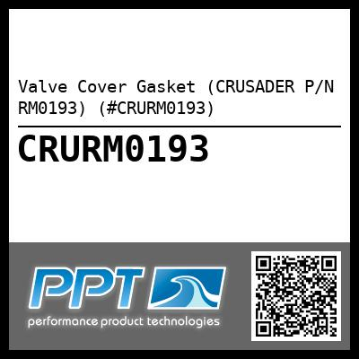Valve Cover Gasket (CRUSADER P/N RM0193) (#CRURM0193) - Click Here to See Product Details