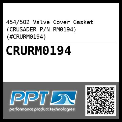 454/502 Valve Cover Gasket (CRUSADER P/N RM0194) (#CRURM0194) - Click Here to See Product Details
