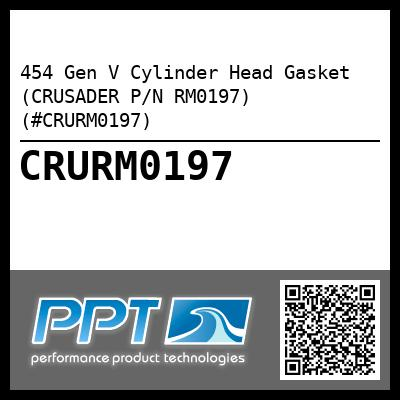454 Gen V Cylinder Head Gasket (CRUSADER P/N RM0197) (#CRURM0197) - Click Here to See Product Details