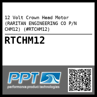 12 Volt Crown Head Motor (RARITAN ENGINEERING CO P/N CHM12) (#RTCHM12) - Click Here to See Product Details