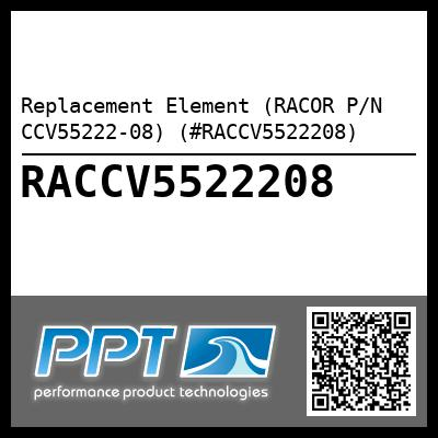 Replacement Element (RACOR P/N CCV55222-08) (#RACCV5522208) - Click Here to See Product Details