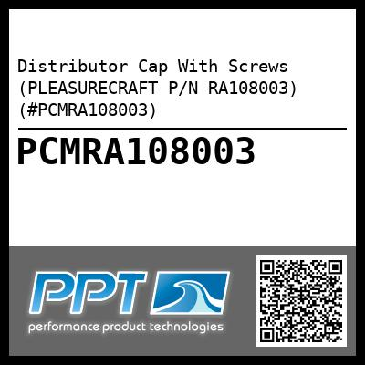 Distributor Cap With Screws (PLEASURECRAFT P/N RA108003) (#PCMRA108003) - Click Here to See Product Details