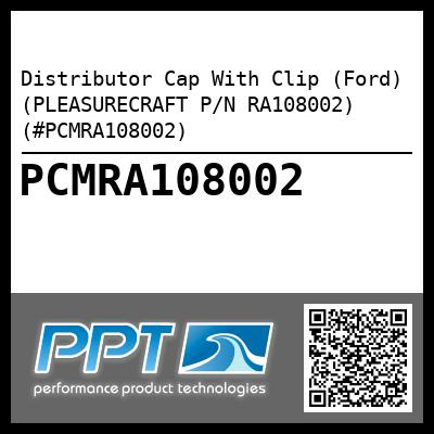 Distributor Cap With Clip (Ford) (PLEASURECRAFT P/N RA108002) (#PCMRA108002) - Click Here to See Product Details