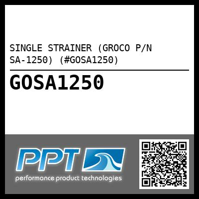 SINGLE STRAINER (GROCO P/N SA-1250) (#GOSA1250) - Click Here to See Product Details