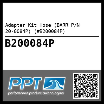 Adapter Kit Hose (BARR P/N 20-0084P) (#B200084P) - Click Here to See Product Details