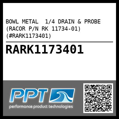 BOWL METAL  1/4 DRAIN & PROBE (RACOR P/N RK 11734-01) (#RARK1173401) - Click Here to See Product Details