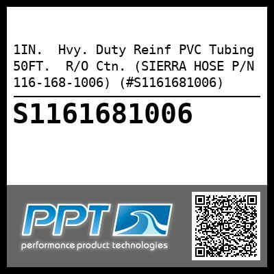 1IN.  Hvy. Duty Reinf PVC Tubing 50FT.  R/O Ctn. (SIERRA HOSE P/N 116-168-1006) (#S1161681006) - Click Here to See Product Details