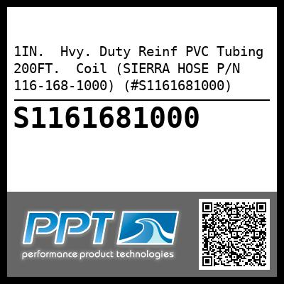 1IN.  Hvy. Duty Reinf PVC Tubing 200FT.  Coil (SIERRA HOSE P/N 116-168-1000) (#S1161681000) - Click Here to See Product Details