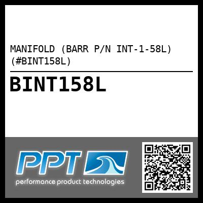 MANIFOLD (BARR P/N INT-1-58L) (#BINT158L) - Click Here to See Product Details