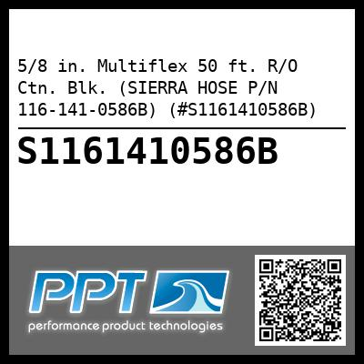 5/8 in. Multiflex 50 ft. R/O Ctn. Blk. (SIERRA HOSE P/N 116-141-0586B) (#S1161410586B) - Click Here to See Product Details