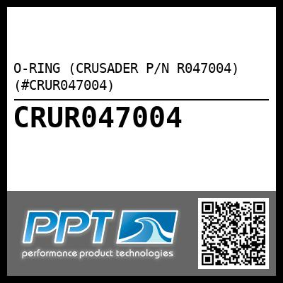 O-RING (CRUSADER P/N R047004) (#CRUR047004) - Click Here to See Product Details