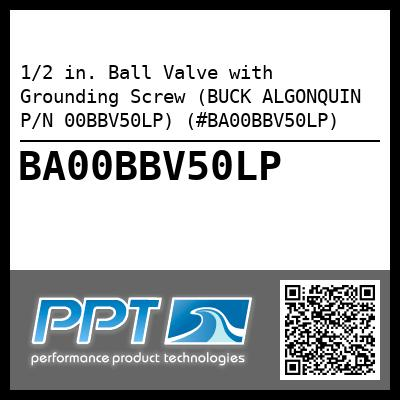 1/2 in. Ball Valve with Grounding Screw (BUCK ALGONQUIN P/N 00BBV50LP) (#BA00BBV50LP) - Click Here to See Product Details