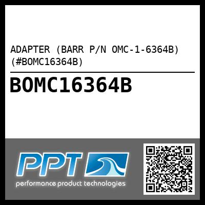 ADAPTER (BARR P/N OMC-1-6364B) (#BOMC16364B) - Click Here to See Product Details