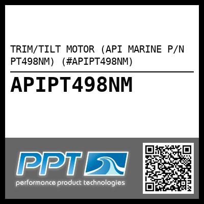 TRIM/TILT MOTOR (API MARINE P/N PT498NM) (#APIPT498NM) - Click Here to See Product Details