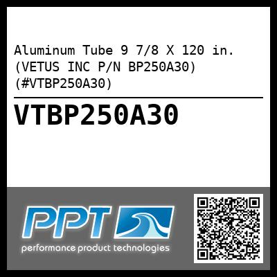 Aluminum Tube 9 7/8 X 120 in. (VETUS INC P/N BP250A30) (#VTBP250A30) - Click Here to See Product Details