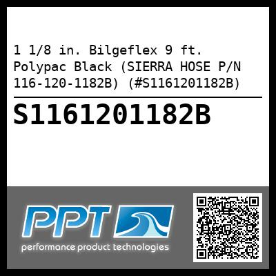 1 1/8 in. Bilgeflex 9 ft. Polypac Black (SIERRA HOSE P/N 116-120-1182B) (#S1161201182B) - Click Here to See Product Details