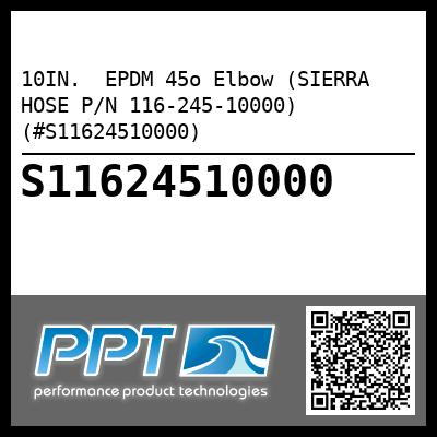 10IN.  EPDM 45o Elbow (SIERRA HOSE P/N 116-245-10000) (#S11624510000) - Click Here to See Product Details