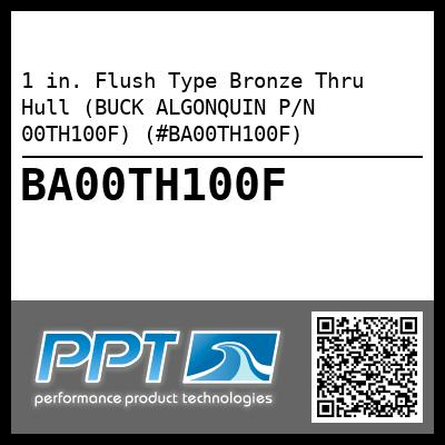 1 in. Flush Type Bronze Thru Hull (BUCK ALGONQUIN P/N 00TH100F) (#BA00TH100F) - Click Here to See Product Details