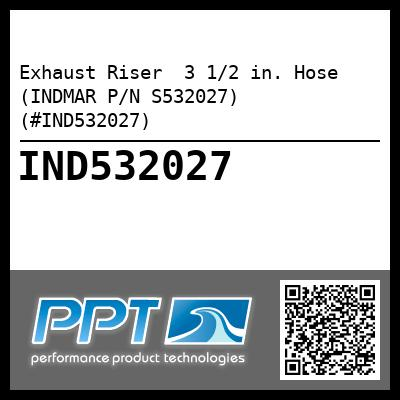Exhaust Riser  3 1/2 in. Hose (INDMAR P/N S532027) (#IND532027) - Click Here to See Product Details