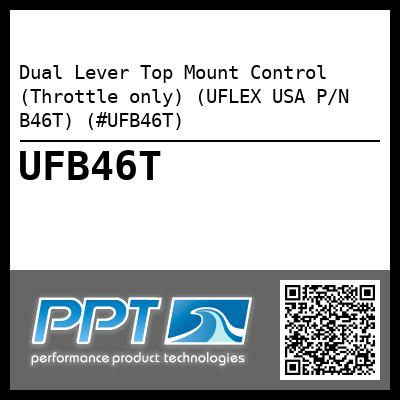 Dual Lever Top Mount Control (Throttle only) (UFLEX USA P/N B46T) (#UFB46T) - Click Here to See Product Details