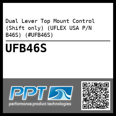 Dual Lever Top Mount Control (Shift only) (UFLEX USA P/N B46S) (#UFB46S) - Click Here to See Product Details