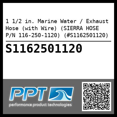 1 1/2 in. Marine Water / Exhaust Hose (with Wire) (SIERRA HOSE P/N 116-250-1120) (#S1162501120) - Click Here to See Product Details