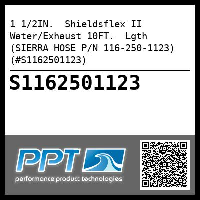 1 1/2IN.  Shieldsflex II Water/Exhaust 10FT.  Lgth (SIERRA HOSE P/N 116-250-1123) (#S1162501123) - Click Here to See Product Details
