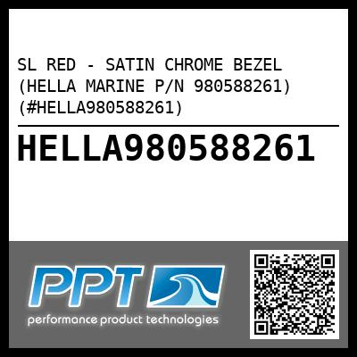 SL RED - SATIN CHROME BEZEL (HELLA MARINE P/N 980588261) (#HELLA980588261) - Click Here to See Product Details