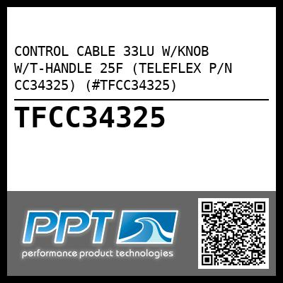 CONTROL CABLE 33LU W/KNOB W/T-HANDLE 25F (TELEFLEX P/N CC34325) (#TFCC34325) - Click Here to See Product Details