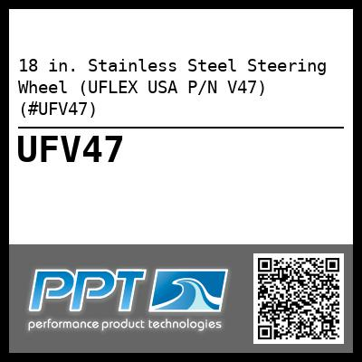 18 in. Stainless Steel Steering Wheel (UFLEX USA P/N V47) (#UFV47) - Click Here to See Product Details