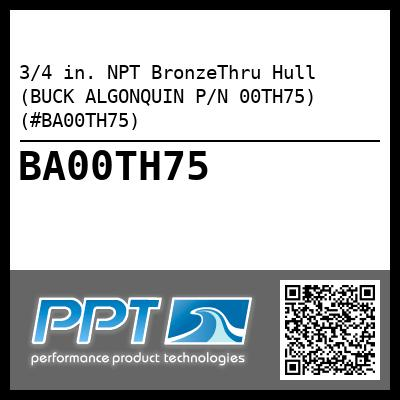 3/4 in. NPT BronzeThru Hull (BUCK ALGONQUIN P/N 00TH75) (#BA00TH75) - Click Here to See Product Details