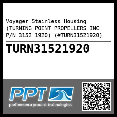 Voyager Stainless Housing (TURNING POINT PROPELLERS INC P/N 3152 1920) (#TURN31521920) - Click Here to See Product Details